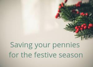 Saving money for Christmas/The festive season